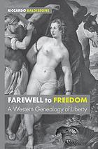 Farewell to freedom : a western genealogy of liberty