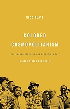 Colored cosmopolitanism : the shared struggle for freedom in the United States and India