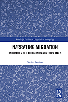 Narrating Migration : Intimacies of Exclusion in Northern Italy.