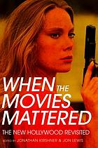 When the movies mattered : the New Hollywood revisited