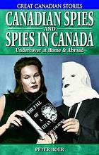 Canadian spies and spies in Canada : undercover at home & abroad