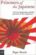 Prisoners of the Japanese : literary imagination and the prisoner-of-war experience