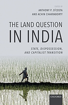 The land question in India : state, dispossession, and capitalist transition