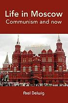 Life in Moscow : communism and now