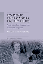 Academic ambassadors, Pacific allies : Australia, America and the Fulbright Program