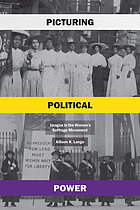 Lange, Allison K. Picturing Political Power: Images in the Women's Suffrage Movement. University of Chicago Press, 2020.