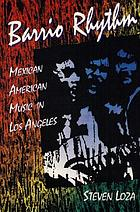 Barrio rhythm : Mexican American music in Los Angeles