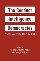 The conduct of intelligence in democracies : processes, practices, cultures