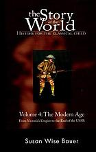 The story of the world, history for the classical child, vol. 4 : the modern age : from Victoria's Empire to the end of the USSR