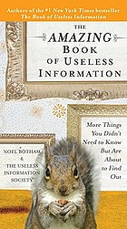 The amazing book of useless information : more things you didn't need to know but are about to find out