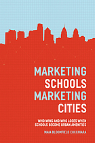 Marketing schools, marketing cities : who wins and who loses when schools become urban amenities