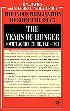 The years of hunger : Soviet agriculture, 1931-1933