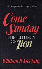 Come Sunday : the liturgy of Zion : a companion to songs of Zion