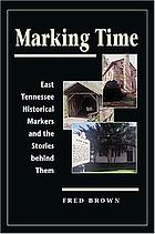 Marking time : East Tennessee historical markers and the stories behind them