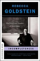Incompleteness : the proof and paradox of Kurt Gödel