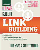 Ultimate guide to link building : build backlinks, earn a higher search engine rank, increase the authority and popularity of your site