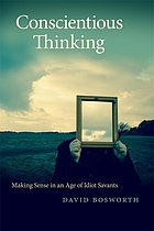 Conscientious thinking : making sense in an age of idiot savants