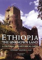 Ethiopia, the unknown land : a cultural and historical guide