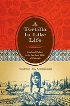A tortilla is like life : food and culture in the San Luis valley of Colorado