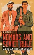Nomads and Soviet rule : Central Asia under Lenin and Stalin