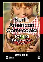 North American cornucopia : top 100 indigenous food plants