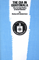 The CIA in Guatemala : the foreign policy of intervention