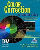 Color correction for digital video : using desktop tools to perfect your image