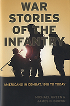 War stories of the infantry : Americans in combat, 1918 to today