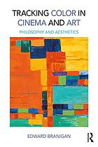 Tracking Color in Cinema and Art : Philosophy and Aesthetics.