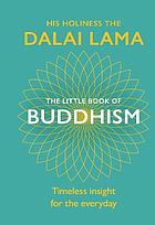 The little book of buddhism : his holiness the Dalai Lama