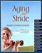 Aging in stride : plan ahead, stay connected, keep moving