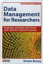 Data Management for Researchers : Organize, Maintain and Share Your Data for Research Success