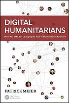 Digital humanitarians : how big data is changing the face of humanitarian response