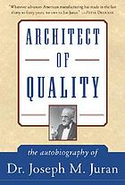 Architect of quality : the autobiography of Dr. Joseph M. Juran