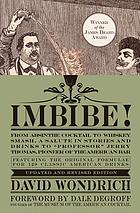 Imbibe! : from absinthe cocktail to whiskey smash, a salute in stories and drinks to Professor Jerry Thomas, pioneer of the American bar