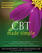 CBT made simple : a clinician's guide to practicing cognitive behavioral therapy