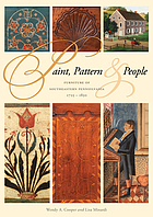 Paint, pattern & people : furniture of southeastern Pennsylvania, 1725-1850