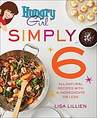 Hungry girl simply 6 : all-natural recipes with 6 ingredients or less