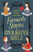 Favourite stories of courageous girls.