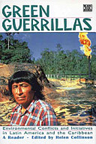 Green guerrillas : environmental conflicts and initiatives in Latin America and the Caribbean.