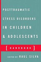 Posttraumatic stress disorders in children and adolescents : handbook