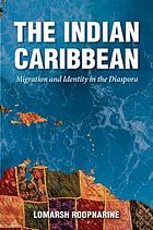 The Indian Caribbean : migration and identity in the diaspora