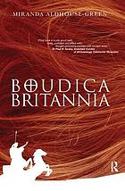 Boudica Britannia : rebel, war-leader and queen