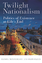 Twilight nationalism : politics of existence at life's end