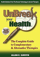 Unbreak your health : the complete guide to complementary & alternative therapies
