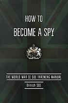 How to Become a Spy : the World War II SOE Training Manual.