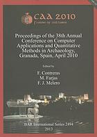CAA2010 : fusion of cultures : Proceedings of the 38th Annual Conference on Computer Applications and Quantitative Methods in Archaeology, Granada, Spain, April 2010