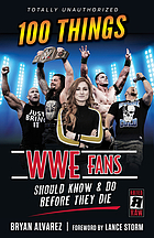 100 things WWE fans should know and do before they die
