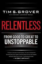 Relentless : from good to great to unstoppable