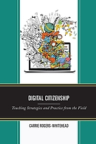 Digital citizenship : teaching strategies and practice from the field